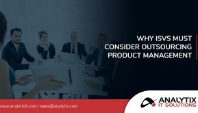 Reasons Why ISVs Must Consider Outsourced Product Management