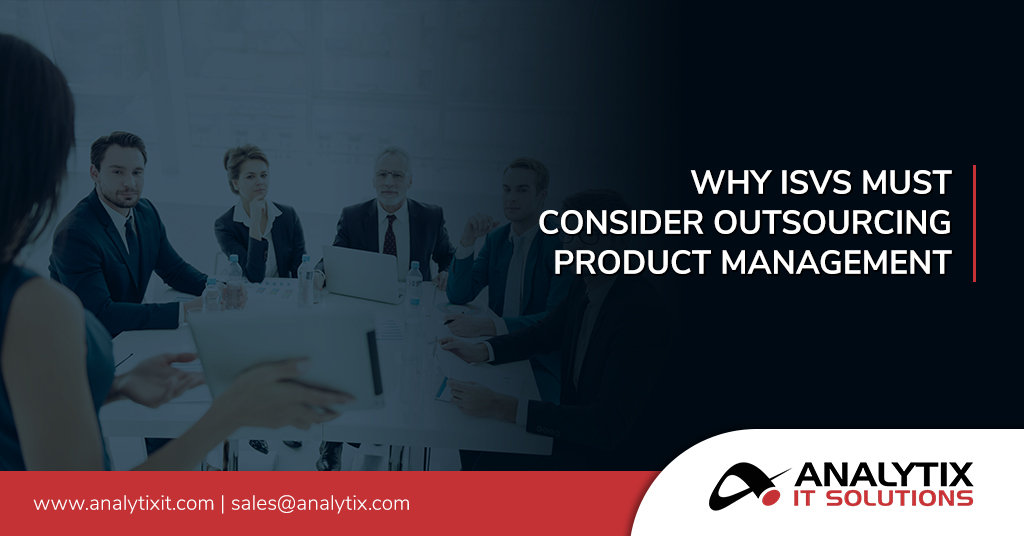 ISVs Must Consider Outsourced Product Management