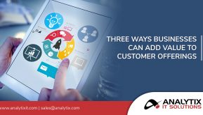 Three Ways Businesses Can Add Value to Customer Offerings