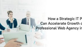 How a Strategic IT Partner Can Accelerate Growth of Your Professional Web Agency in 2020