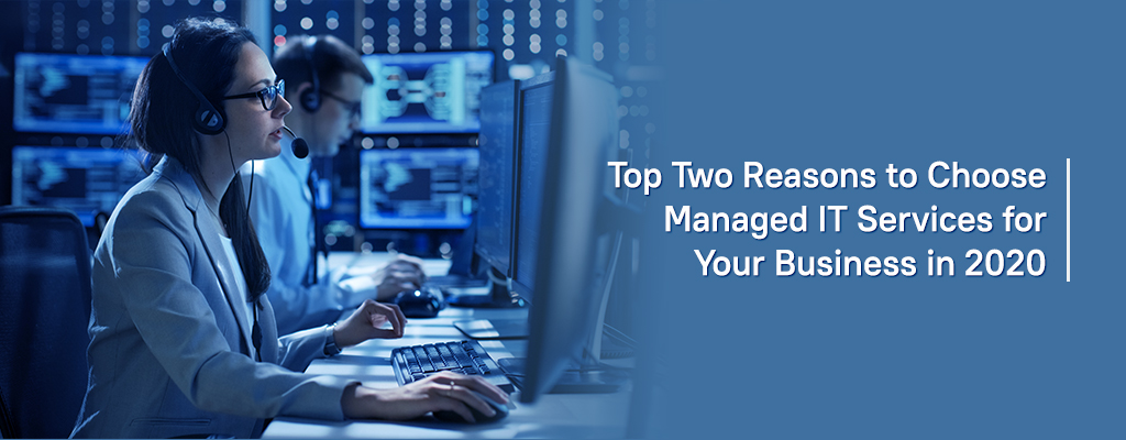 Top Two Reasons to Choose Managed IT Services for Your Business