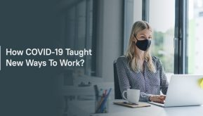 How COVID-19 Taught New Ways To Work?