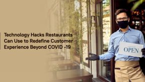 Technology Hacks Restaurants Can Use to Redefine Customer Experience Beyond COVID -19