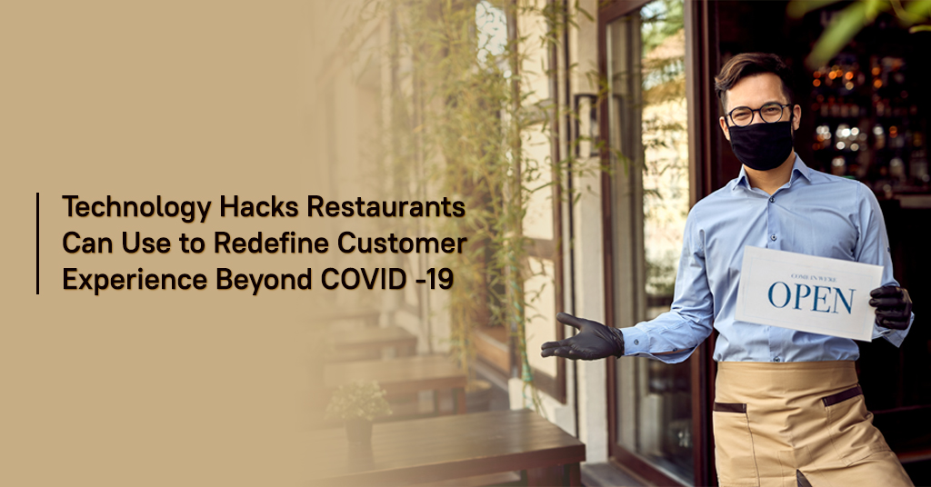 Technology Hacks Restaurants Can Use to Redefine Customer Experience Beyond COVID-19