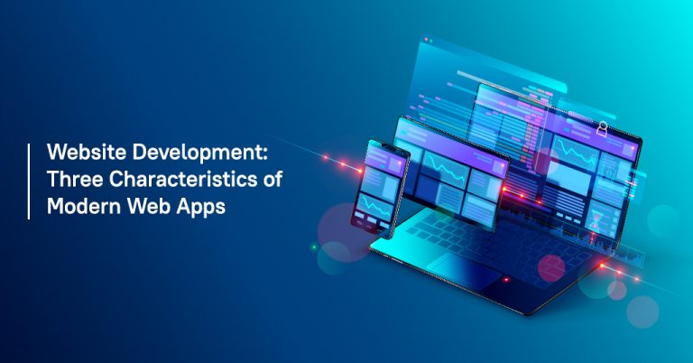 Website Development: Three Characteristics of Modern Web Apps