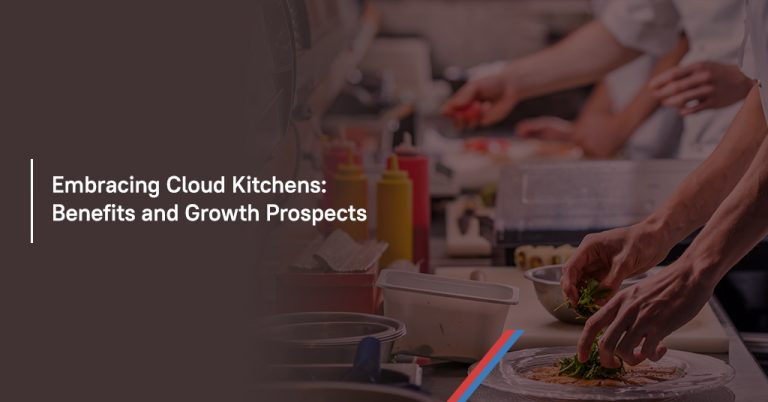 Embracing Cloud Kitchens: Benefits and Growth Prospects