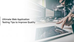 Ultimate Web Application Testing Tips to Improve Quality