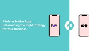 PWAs vs Native apps: Determining the Right Strategy for Your Business