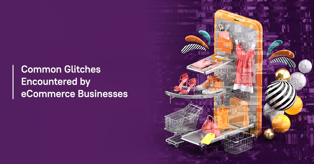 Common glitches encountered by eCommerce businesses