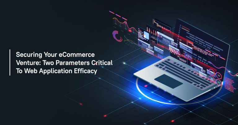 Securing your eCommerce Venture: Two Parameters Critical to Web Application Efficacy