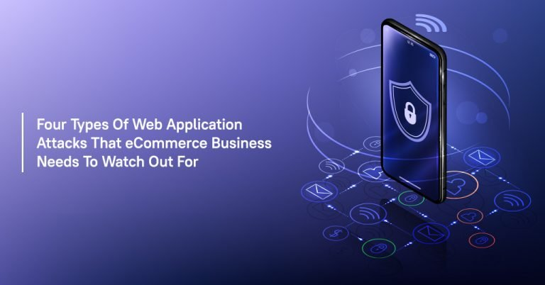 Four Types of Web Application Attacks that Ecommerce Business Needs to Watch Out For