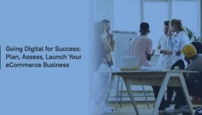 Going Digital for Success: Plan, Assess, Launch Your eCommerce Business