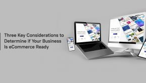 Three Key Considerations to Determine if Your Business is Ecommerce Ready