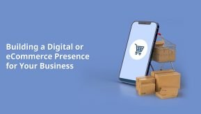 Building a Digital or Ecommerce Presence for Your Business