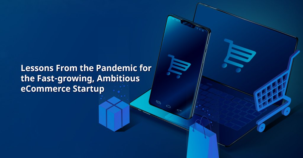 Lessons from the Pandemic for Ecommerce Startup