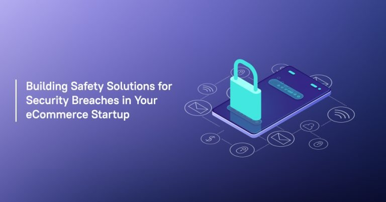 Building Safety Solutions for Security Breaches in Your eCommerce Startup