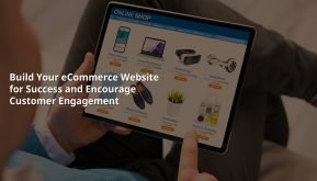 Build Your Ecommerce Website for Success and Encourage Customer Engagement