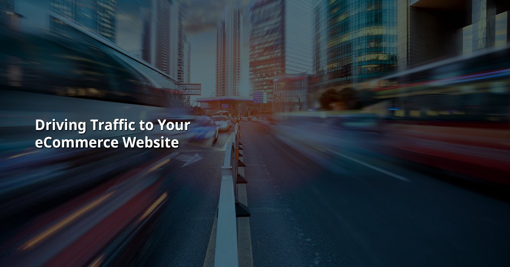 Driving traffic to your eCommerce website