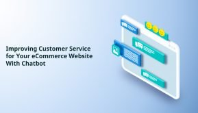 Improving Customer Service for Your eCommerce Website with Chatbot