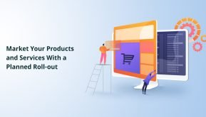 Market Your Products and Services with a Planned Roll-Out