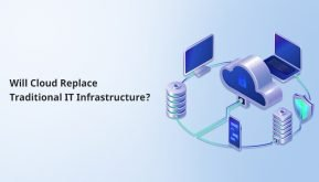 Will Cloud Replace Traditional IT Infrastructure?
